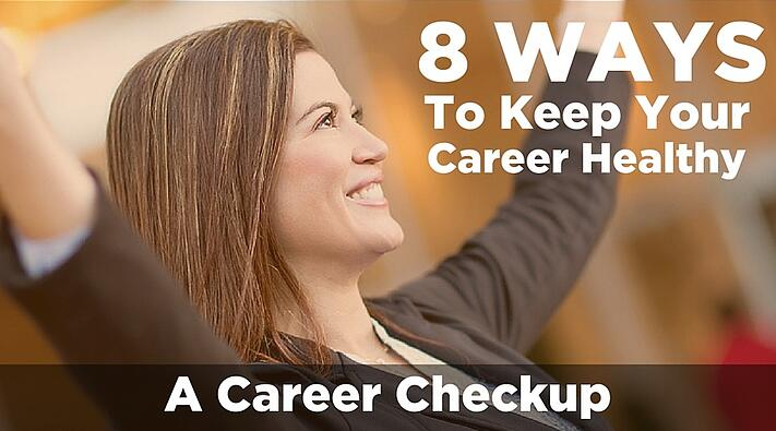 8 Ways To Keep Your Career Healthy: A Career Checkup