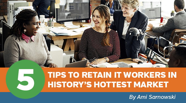 Blog Five Tips to Retain IT Workers in History's Hottest Market