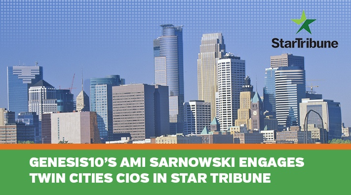 Blog_Genesis10's Ami Sarnowski ENGAGES TWIN CITIES CIOs IN STAR TRIBUNE
