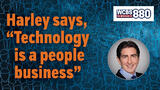 """Harley says, """"Technology is a people business""""."""