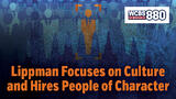 Lippman Focuses on Culture and Hires People of Character