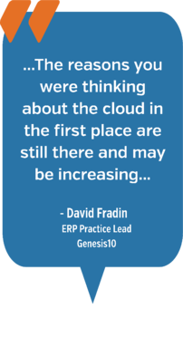 ... The reasons you were thinking about the cloud in the first place are still there and may be increasing...