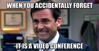 When you accidentally forget it is a video conference