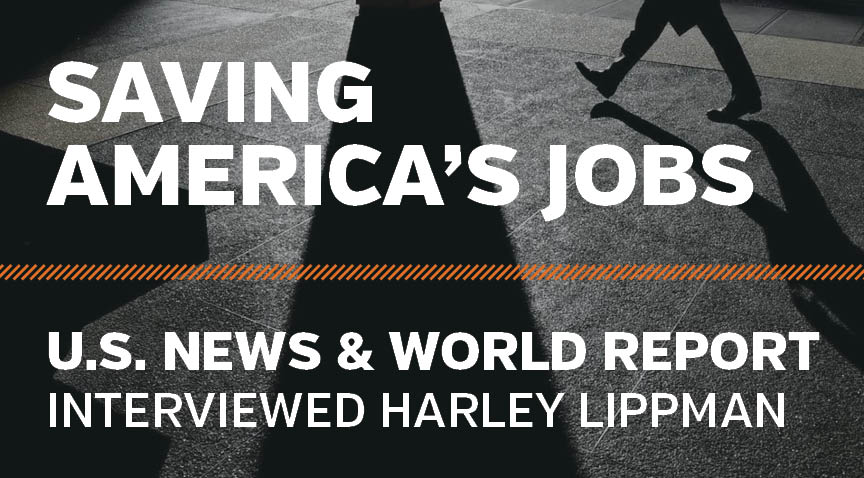 U.S. News & World Report - Saving America's Jobs, Interviewed Harley Lippman