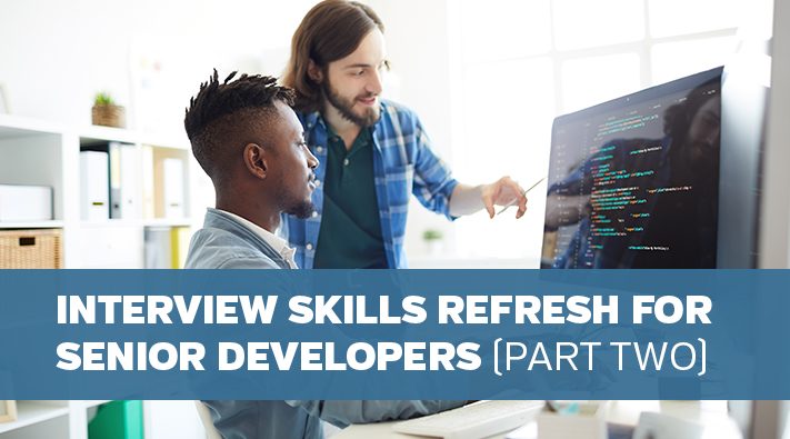 Interview Skills Refresh for Senior Developers,  Part Two