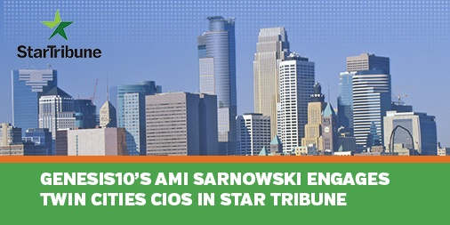 Twitter Genesis10's Ami Sarnowski ENGAGES TWIN CITIES CIOs IN STAR TRIBUNE