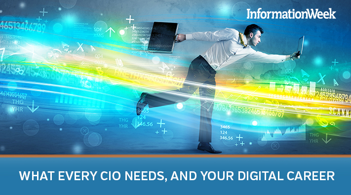 What Every CIO Needs, and Your Digital Career