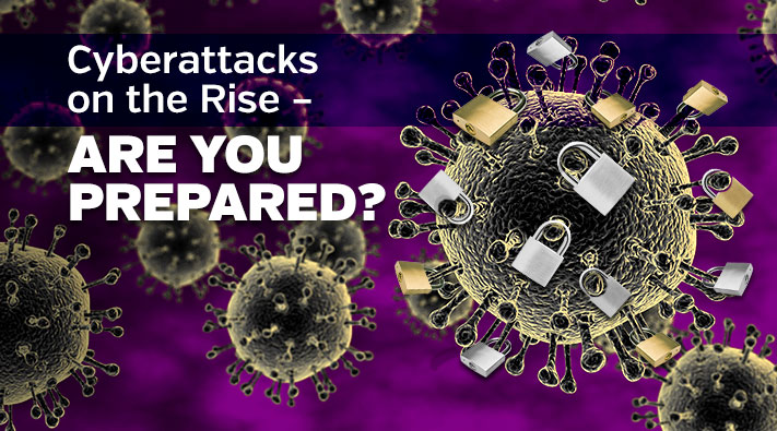 CYBERATTACKS are on the Rise - Are you prepared?