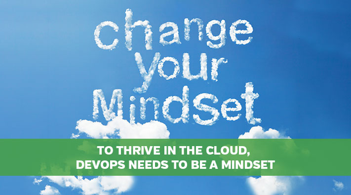 To Thrive in the Cloud, DevOps Needs to be a Mindset
