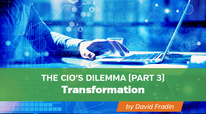 The CIO Dilemma Part Three: Transformation