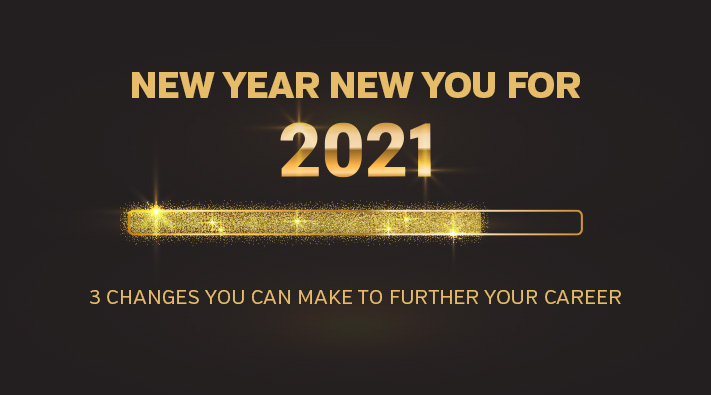 NEW YEAR NEW YOU FOR 2021: 3 CHANGES YOU CAN MAKE TO FURTHER YOUR CAREER