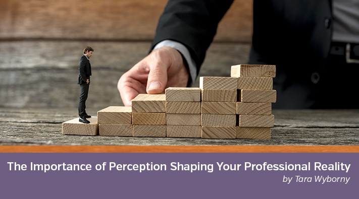 Blog1_The Importance of Perception Shaping Your Professional Reality.jpg