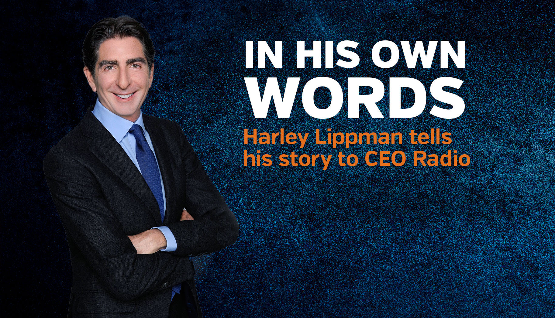 CEO Radio: Who is This Guy Harley Lippman?