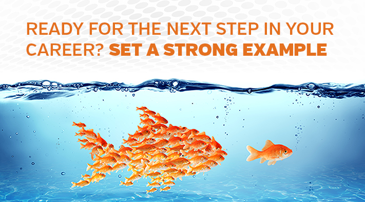 Ready for the Next Step in your Career? Set a Strong Example.