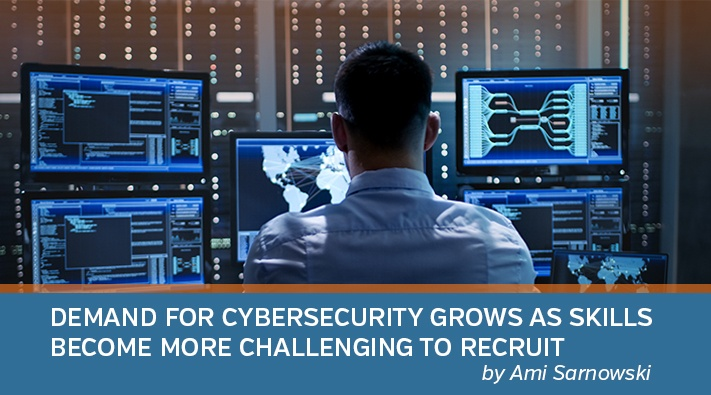Demand for Cybersecurity Grows as Skills Become More Challenging to Recruit