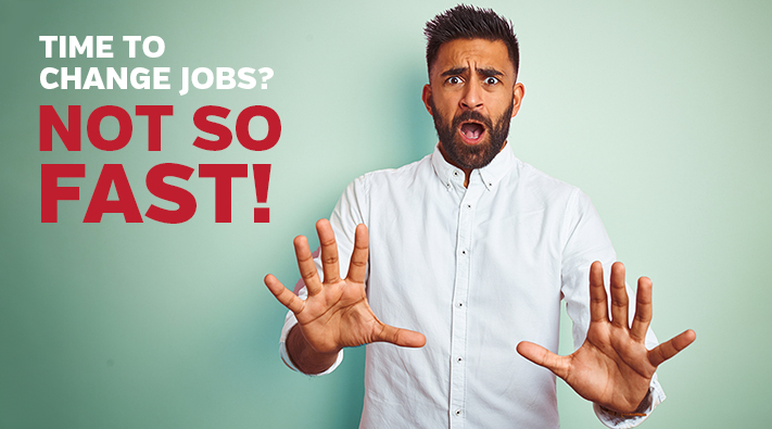 Time to Change Jobs? Not so Fast!